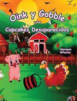 Oink y Gobble y los Cupcakes Desaparecidos