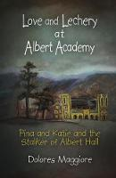 Love and Lechery at Albert Academy: Pina and Katie and the Stalker of Albert Hall (Paperback)