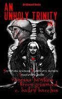 An Unholy Trinity: 3 Terrifying Novellas, 3 Superlative Authors,1 Outstanding Book (Paperback)