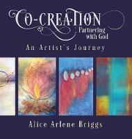 Co-Creation Partnering with God: An Artist's Journey (Hardback)