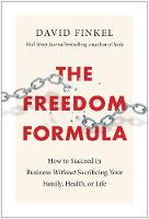 The Freedom Formula: How to Succeed in Business Without Sacrificing Your Family, Health, or Life (Hardback)