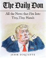 The Daily Don: All the News That Fits into Tiny, Tiny Hands (Paperback)