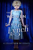 The Women of David Lynch: A Collection of Essays (Paperback)