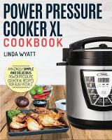 Power Pressure Cooker XL Cookbook: Amazingly Simple and Delicious Power Pressure Cooker XL Recipes For Busy People - Electric Pressure Cooker Cookbook (Paperback)