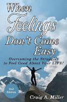 When Feelings Don't Come Easy: Overcoming the Struggles to Feel Good about Your Life! (Paperback)
