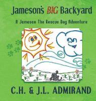 Jameson's BIG Backyard - Jameson the Rescue Dog Adventure 1 (Hardback)