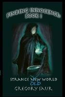 Finding Innocence, Book One: Strange Old World - Finding Innocence 1 (Paperback)