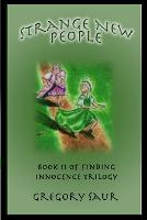 Strange New People: Book Two of Finding Innocence - Finding Innocence 2 (Paperback)