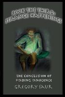 Book the Third: Strange Happenings: The Conclusion of Finding Innocence - Finding Innocence 3 (Paperback)