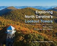 Exploring North Carolina's Lookout Towers: A Guide to Hikes and Vistas (Paperback)