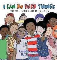 I Can Do Hard Things: Mindful Affirmations for Kids (Hardback)