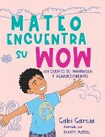 Mateo Encuentra Su Wow: Un Cuento De Maravilla y Agradecimiento (Hardback)