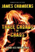 Three Chords of Chaos: A Bad-Ass Faerie Tale (Paperback)