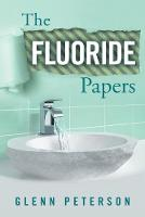 The Fluoride Papers (Paperback)