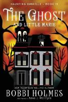 The Ghost and Little Marie - Haunting Danielle 15 (Paperback)