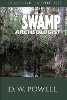 Swamp Archeologist - Dead End Kid Adventures 1 (Paperback)