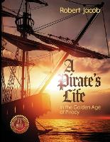 A Pirate's Life in the Golden Age of Piracy (Paperback)