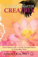 The Dragon Master Creatrix: Conversations with a Female Spiritual Teacher for these New Times (Paperback)