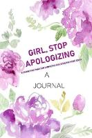 A JOURNAL Girl, Stop Apologizing