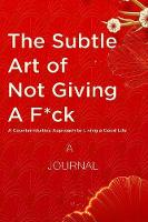 A Journal For The Subtle Art of Not Giving a F*ck: A Counterintuitive Approach to Living a Good Life: (A Gratitude Journal) (Paperback)