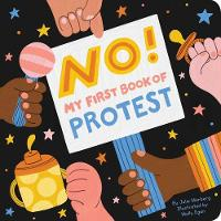 No! My First Book Of Protest: My First Book of Protest (Board book)
