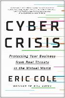 Cyber Crisis: Protecting Your Business from Real Threats in the Virtual World (Hardback)