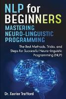NLP for Beginners: Mastering Neuro-linguistic Programming: The Best Methods, Tricks, and Steps for Successful Neurolinguistic Programming (NLP) (Paperback)