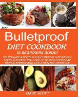 My Bulletproof Diet Cookbook (a Beginner's Guide): The Ultimate Guide to the Bulletproof Diet Recipes: Recipes to help you Lose up to 1 LBS Every Day, Regain Energy and Live a Healthy Lifestyle. (Paperback)