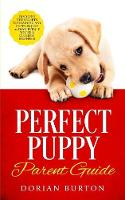Perfect Puppy Parent Guide: Discover the Secrets to Training any Puppy in just 21 Days, Even if You're a Clueless Beginner (Paperback)