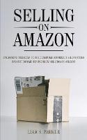 Selling on Amazon: Unlocking the Secrets to Successfully Generate a Long-Term Passive Income Business by Selling on Amazon (Paperback)