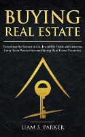 Buying Real Estate: Unlocking the Secrets to Get Incredible Deals and Generate Long-Term Passive Income Buying Real Estate Properties (Paperback)
