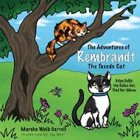The Adventures of Rembrandt the Tuxedo Cat: Helps Callie, the Calico Cat, Find Her Meow (Paperback)