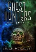 Ghost Hunters: Bones in the Wall - Ghost Hunters 1 (Hardback)