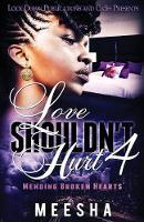 Love Shouldn't Hurt 4: Mending Broken Hearts - Love Me Even When It Hurts 4 (Paperback)