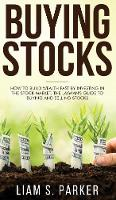 Buying Stocks: How to Build Wealth Fast by Investing in the Stock Market. The Layman's Guide to Buying and Selling Stocks. (Hardback)