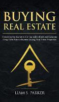Buying Real Estate: Unlocking the Secrets to Get Incredible Deals and Generate Long-Term Passive Income Buying Real Estate Properties (Hardback)