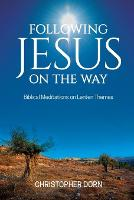 Following Jesus on the Way: Biblical Meditations on Lenten Themes (Paperback)