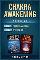Chakra Awakening: 2 Books in 1 (Third Eye Awakening, Reiki Healing) (Paperback)