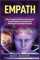 Empath: The Complete Guide to Emotional, Psychological, and Spiritual Healing For Sensitive People (Paperback)