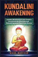 Kundalini Awakening: Guided Meditation and Chakra Practices for Healing and Unlocking Your Spiritual Power (Paperback)
