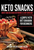Keto Snacks: Sweet and Delicious Ketogenic & Low-Carb Diet - A Simple Keto Diet Cookbook for Beginners (Paperback)