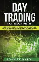 Day Trading for Beginners: The Complete Guide on How to Become a Profitable Trader Using These Proven Day Trading Techniques and Strategies. Includes Stocks, Options, ETFs, Forex & Futures (Paperback)