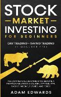 Stock Market Investing for Beginners: Day Trading + Swing Trading (2 Manuscripts): The Complete Guide on How to Become a Profitable Investor. Includes, Options, Passive Income, Futures, and Forex (Paperback)