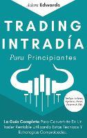 Trading Intradia Para Principiantes: La Guia Completa Para Convertirte En Un Trader Rentable Utilizando Estas Tecnicas Y Estrategias Comprobadas. Incluye Acciones, Opciones, Forex, Futuros & Mas (Hardback)