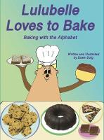 Lulubelle Loves to Bake: Baking with the Alphabet: A Big Shoe Bears and Friends Adventure (Hardback)