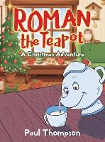 Roman the Teapot: A Christmas Adventure: A Christmas Adventure (Hardback)