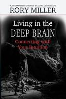 Living in the Deep Brain: Connecting with Your Intuition (Paperback)