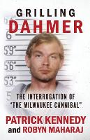 Grilling Dahmer: The Interrogation Of The Milwaukee Cannibal (Paperback)