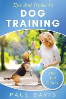 Tips and Tricks to Dog Training A How-To Set of Tips and Techniques for Different Species of Dogs: Based on Real Experiences and Cases (Paperback)