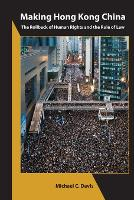 Making Hong Kong China - The Rollback of Human Rights and the Rule of Law - Carsten Niebuhr Institute Publications (Paperback)